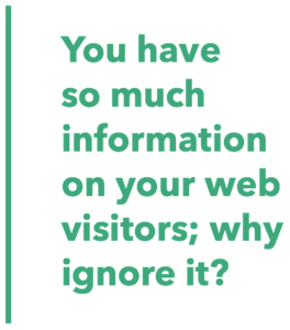 You have so much information on your web visitors; why ignore it?